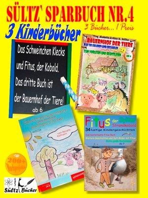 cover image of Sültz' Sparbuch Nr.4--3 Kinderbücher--Das Schweinchen Klecks und andere Kindergeschichten + Fitus, der Kobold + Bauernhof der Tiere
