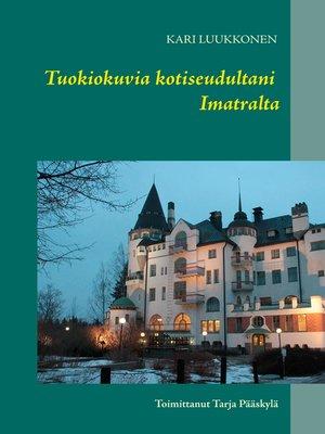 cover image of Tuokiokuvia kotiseudultani Imatralta