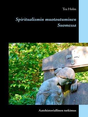 cover image of Spiritualismin muotoutuminen Suomessa