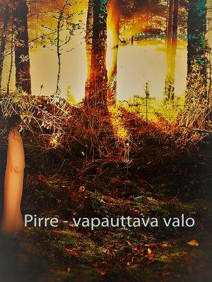 cover image of Pirre--vapauttava valo