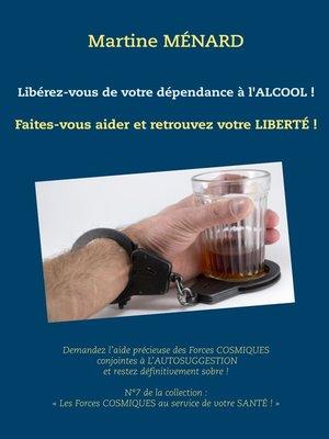 cover image of Libérez-vous de votre dépendance à l'alcool !