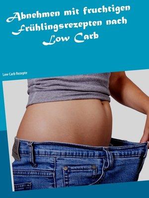 cover image of Abnehmen mit fruchtigen Frühlingsrezepten nach Low Carb