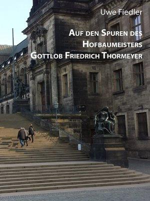 cover image of Auf den Spuren des Hofbaumeisters Gottlob Friedrich Thormeyer