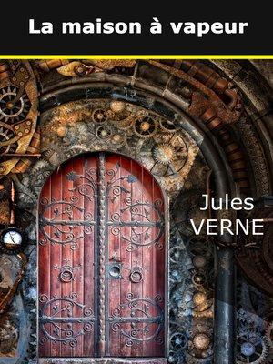 cover image of La maison à vapeur