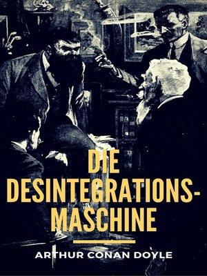 cover image of Die Desintegrationsmaschine