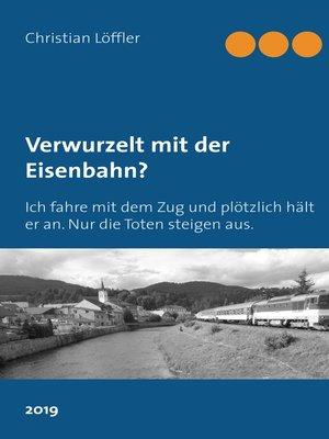 cover image of Verwurzelt mit der Eisenbahn?