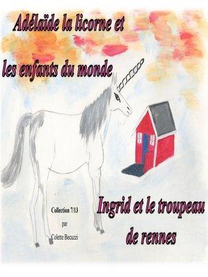 cover image of Adelaïde la licorne et les enfants du monde--Ingrid et le troupeau de rennes