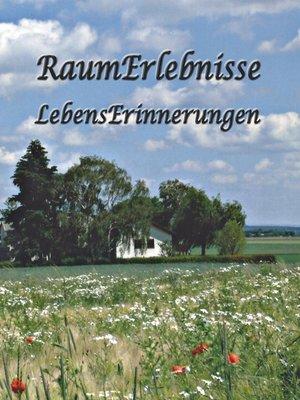 cover image of RaumErlebnisse--LebensErinnerungen
