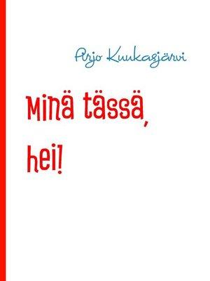 cover image of Minä tässä, hei!