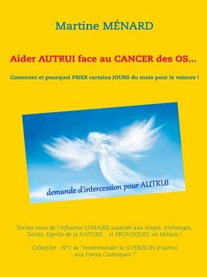 cover image of Aider autrui face au cancer des os... Comment et pourquoi prier certains jours du mois pour le vaincre !