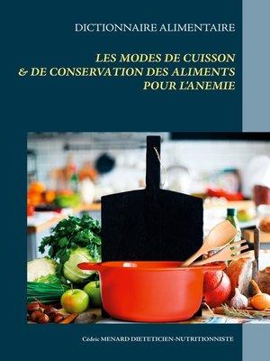 cover image of Dictionnaire des modes de cuisson et de conservation des aliments pour le traitement diététique de l'anémie