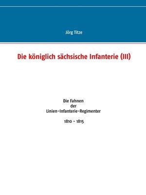 cover image of Die königlich sächsische Infanterie (III)