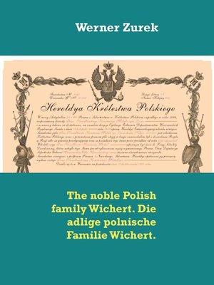 cover image of The noble Polish family Wichert. Die adlige polnische Familie Wichert.