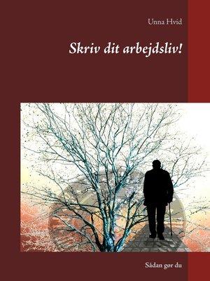 cover image of Skriv dit arbejdsliv!