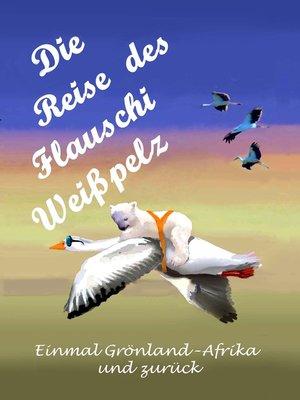 cover image of Die Reise des Flauschi Weißpelz
