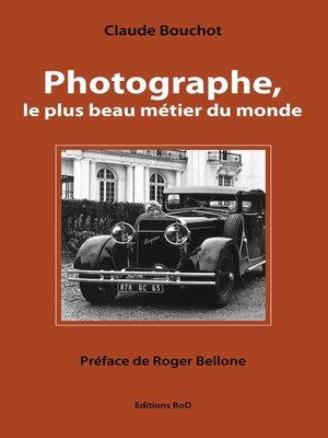 cover image of Photographe, le plus beau métier du monde