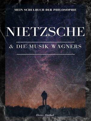 cover image of Mein Schulbuch der Philosophie . Friedrich Nietzsche und die Musik Wagners