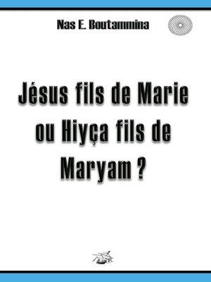 cover image of Jésus fils de Marie ou Hiyça fils de Maryam ?