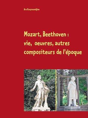 cover image of Mozart, Beethoven --vie, oeuvres, autres compositeurs de l'époque