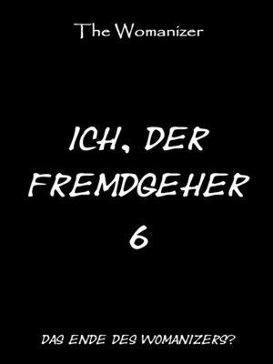 cover image of Ich, der Fremdgeher 6