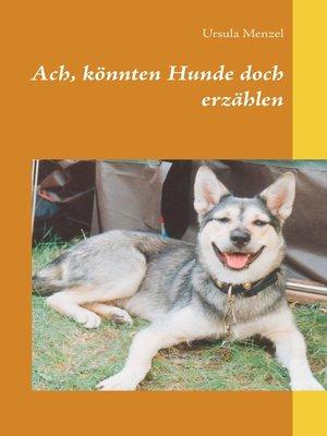 cover image of Ach, könnten Hunde doch erzählen