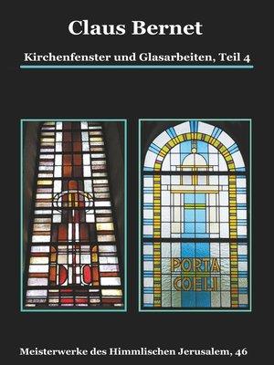 cover image of Kirchenfenster und Glasarbeiten, Teil 4; Spezialband--Himmelspforten vom Mittelalter bis heute