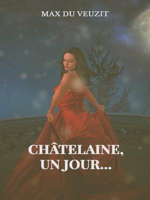 cover image of châtelaine un jour...