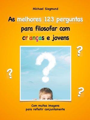 cover image of As melhores 123 perguntas para filosofar com crianças e jovens