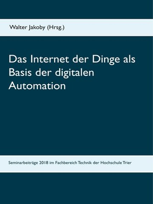 cover image of Das Internet der Dinge  als Basis  der digitalen Automation