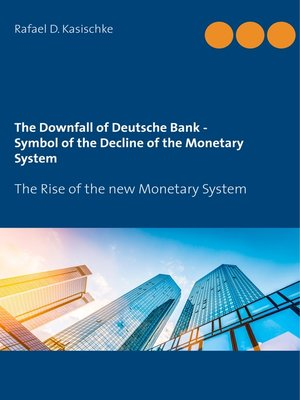 cover image of The Downfall of Deutsche Bank--Symbol of the Decline of the Monetary System