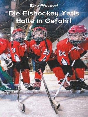 cover image of Die Eishockey Yetis--Halle in Gefahr!