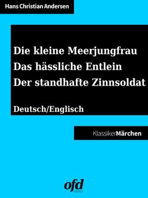 cover image of Die kleine Meerjungfrau--Das hässliche Entlein--Der standhafte Zinnsoldat