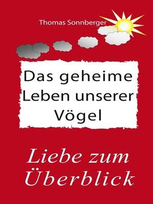 cover image of Das geheime Leben unserer Vögel