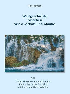 cover image of Weltgeschichte zwischen Wissenschaft und Glaube / Teil 2