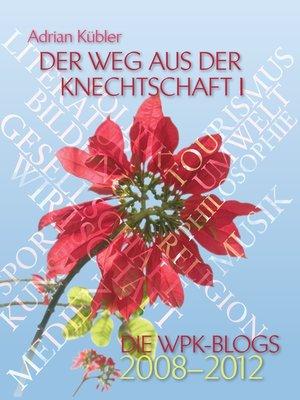 cover image of Der Weg aus der Knechtschaft I--Die WPK-Blogs 2008-2012