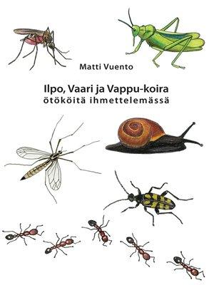 cover image of Ilpo, Vaari ja Vappu-koira ötököitä ihmettelemässä