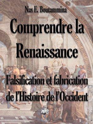 cover image of Comprendre la Renaissance--Falsification et fabrication de l'Histoire de l'Occident