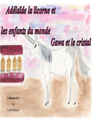 cover image of Adelaïde la licorne et les enfants du monde--Gawa et le cristal