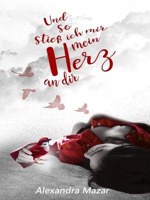 cover image of Und so stieß ich mir mein Herz an dir