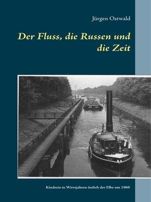 cover image of Der Fluss, die Russen und die Zeit