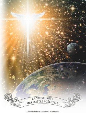 cover image of La Vie Secrete des Maitres Célestes