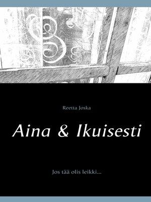 cover image of Aina & Ikuisesti
