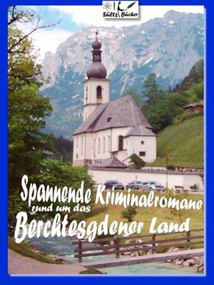 cover image of Spannende Kriminalromane rund um das Berchtesgadener Land