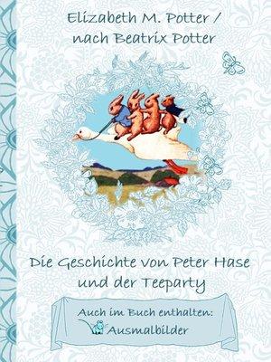 cover image of Die Geschichte von Peter Hase und der Teeparty (inklusive Ausmalbilder, deutsche Erstveröffentlichung! )