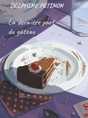 cover image of La dernière part du gâteau