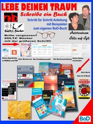 cover image of Lebe deinen Traum--Schreibe ein Buch--Schritt für Schritt-Anleitung mit Beispielen zum eigenen BoD-Buch
