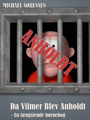 cover image of Da Vilmer Blev Anholdt