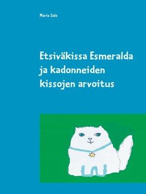 cover image of Etsiväkissa Esmeralda ja kadonneiden kissojen arvoitus