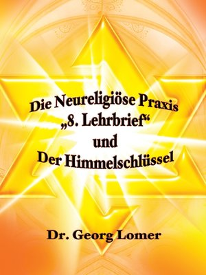 """cover image of Die Neureligiöse Praxis – """"8. Lehrbrief""""   und  Der Himmelsschlüssel"""