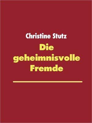 cover image of Die geheimnisvolle Fremde
